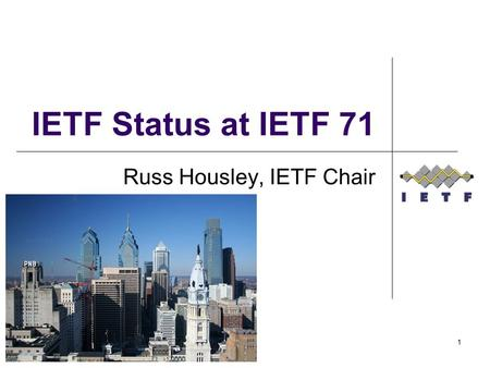 1 IETF Status at IETF 71 Russ Housley, IETF Chair.