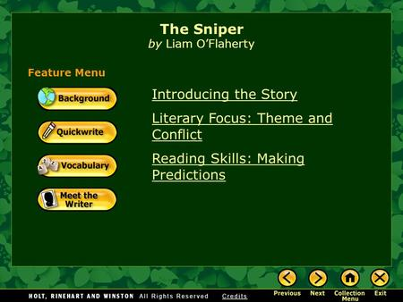 Introducing the Story Literary Focus: Theme and Conflict Reading Skills: Making Predictions The Sniper by Liam O'Flaherty Feature Menu.