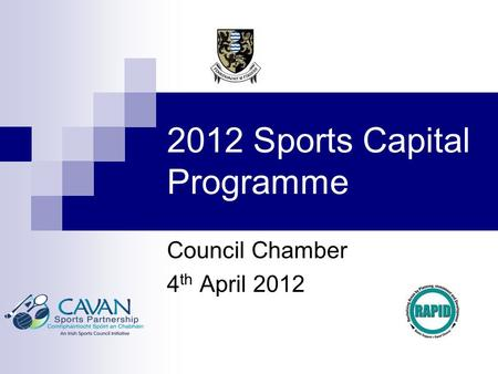 2012 Sports Capital Programme Council Chamber 4 th April 2012.