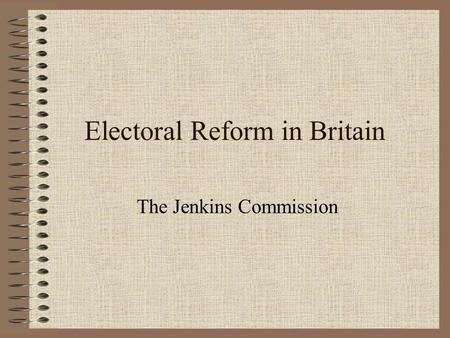 Electoral Reform in Britain The Jenkins Commission.