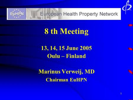 1 8 th Meeting 13, 14, 15 June 2005 Oulu – Finland Marinus Verweij, MD Chairman EuHPN.