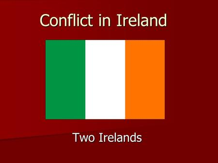 Conflict in Ireland Two Irelands.