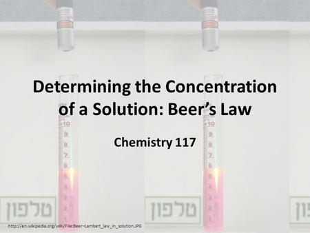 Determining the Concentration of a Solution: Beer's Law Chemistry 117