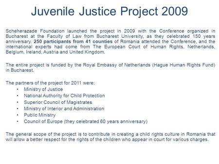 Juvenile Justice Project 2009 Scheherazade Foundation launched the project in 2009 with the Conference organized in Bucharest at the Faculty of Law from.