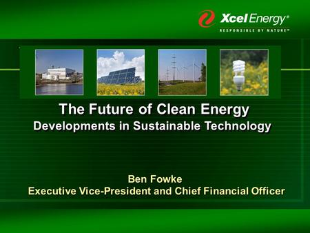 The Future of Clean Energy Developments in Sustainable Technology The Future of Clean Energy Developments in Sustainable Technology Ben Fowke Executive.