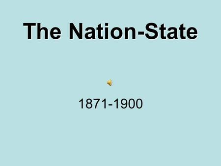 The Nation-State 1871-1900 In General 1.Western Europe: Considerable progress with liberal advancements Constitutions Parliaments Liberties Expansion.