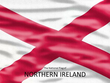 The National Flag of NORTHERN IRELAND. Example Bullet Point Slide Bullet point –Sub Bullet.