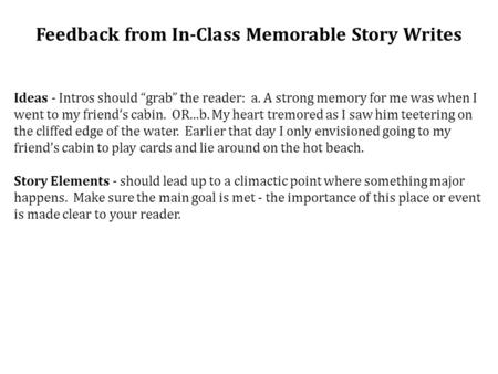 "Feedback from In-Class Memorable Story Writes Ideas - Intros should ""grab"" the reader: a. A strong memory for me was when I went to my friend's cabin."