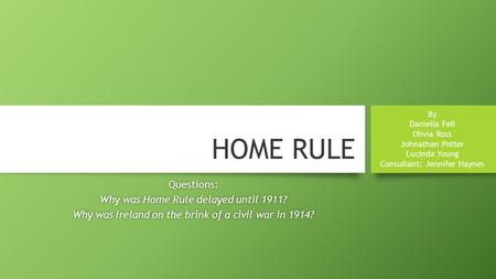 HOME RULE Questions: Why was Home Rule delayed until 1911?Why was Home Rule delayed until 1911? Why was Ireland on the brink of a civil war in 1914?Why.