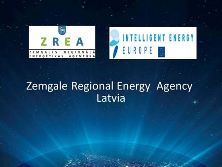 Zemgale Regional Energy Agency Latvia. ZREA members Jelgava City CouncilJekabpils City CouncilAuce County Municipality Bauska County Municipality SIA.