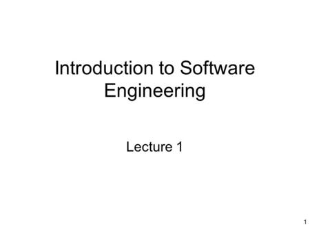1 Introduction to Software Engineering Lecture 1.