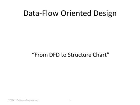 "TCS2411 Software Engineering1 Data-Flow Oriented Design ""From DFD to Structure Chart"""