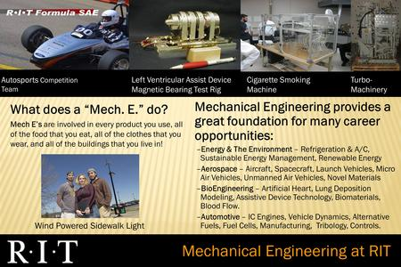 "What does a ""Mech. E."" do? Mech E's are involved in every product you use, all of the food that you eat, all of the clothes that you wear, and all of the."