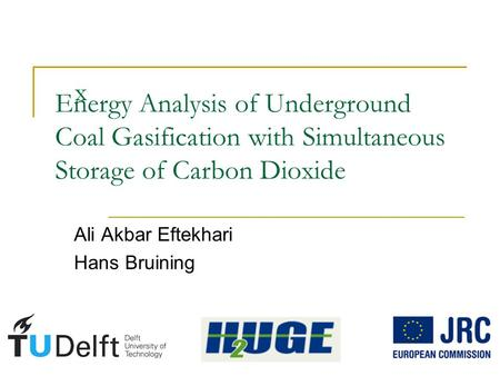Energy Analysis of Underground Coal Gasification with Simultaneous Storage of Carbon Dioxide Ali Akbar Eftekhari Hans Bruining x.