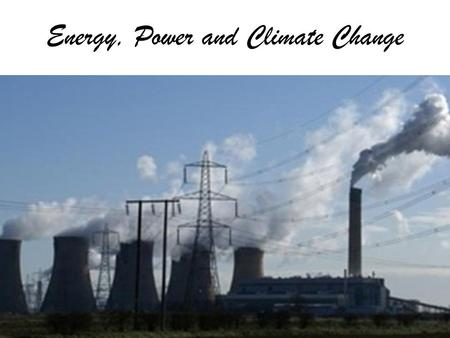 Energy, <strong>Power</strong> and Climate Change Further Information olutions/?iref=allsearch