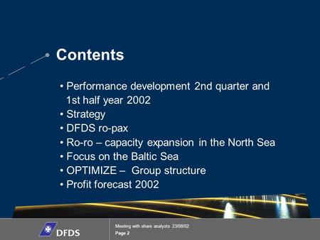 Contents Page 2 Meeting with share analysts 23/08/02 Performance development 2nd quarter and 1st half year 2002 Strategy DFDS ro-pax Ro-ro – capacity expansion.