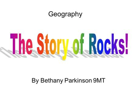 Geography By Bethany Parkinson 9MT. A rock is a compact mass of mineral matter. There are three main type's of rocks! Igneous Metamorphic Sedimentary.