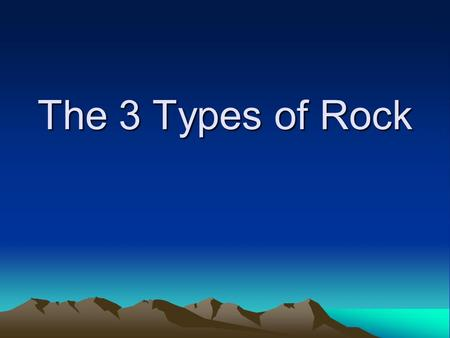 The 3 Types of Rock. Let's Practice…. 1. Is It a Rock? Write down the names of the following items that you believe are rocks: 2. Explain your thinking.