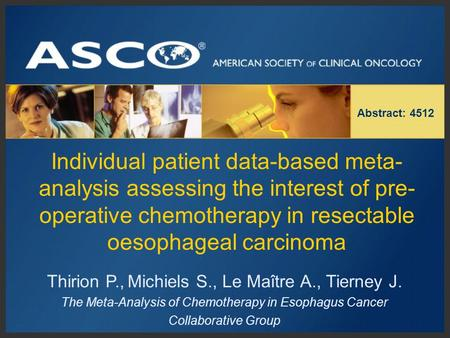 Individual patient data-based meta- analysis assessing the interest of pre- operative chemotherapy in resectable oesophageal carcinoma Abstract: 4512 Thirion.