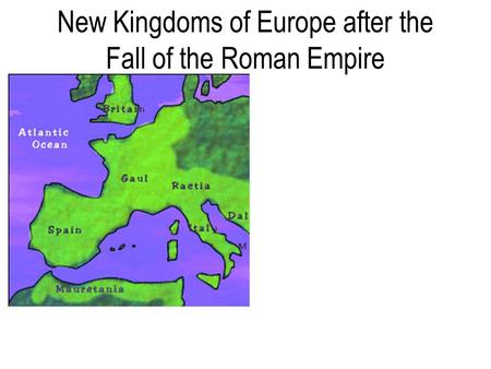 New Kingdoms of Europe after the Fall of the Roman Empire.