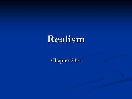 Realism Chapter 24-4. Characteristics of Realism Belief that Literature and Art should depict life as it really was Belief that Literature and Art should.