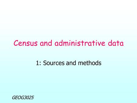 GEOG3025 Census and administrative data 1: Sources and methods.