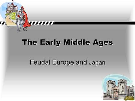 The Early Middle Ages Feudal Europe and Japan Europe after the Fall of Rome The Big Idea Despite the efforts of the Christians to maintain order, Europe.