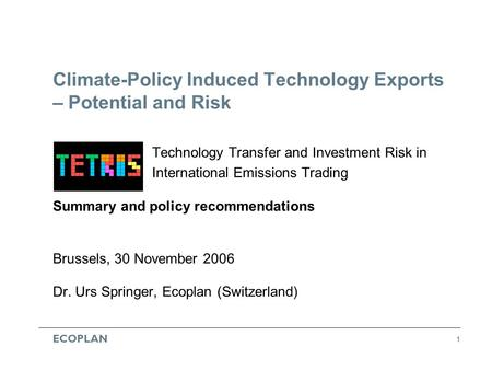 ECOPLAN 1 Climate-Policy Induced Technology Exports – Potential and Risk Technology Transfer and Investment Risk in International Emissions Trading Summary.