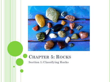 C HAPTER 5: R OCKS Section 1: Classifying Rocks. W HAT ARE ROCKS MADE OF ? Rocks are mixtures of minerals and other materials. Some contain only a single.
