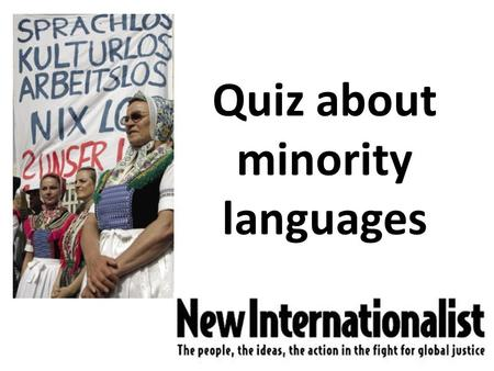 Quiz about minority languages. What do you think? : 1.Which country is Galicia part of? France / Spain / Italy 2. How many people in the world speak Galician?