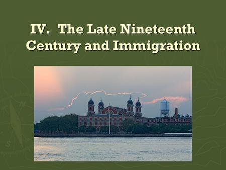 IV. The Late Nineteenth Century and Immigration. 1. The United States economy significantly expanded after the Civil War. ► True ► Westward expansion.