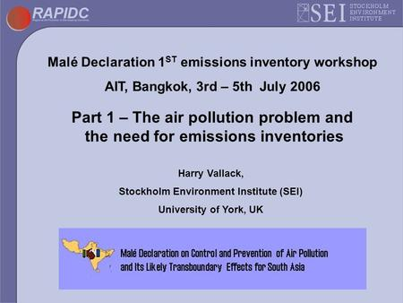 Malé Declaration 1 ST emissions inventory workshop AIT, Bangkok, 3rd – 5th July 2006 Part 1 – The air pollution problem and the need for emissions inventories.