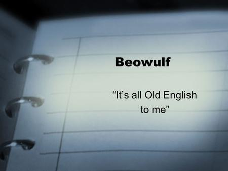 "Beowulf ""It's all Old English to me"". The Basics Epic poem Third person omniscient Pagan story told by Christian writer Set in Scandinavia (land of Geats)"