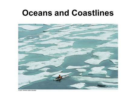 Oceans and Coastlines. Ocean Basins Oceans are all connected, so it's really just 1 big ocean! 5 ocean basins –Atlantic –Pacific –Indian –Antarctic (Southern)