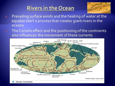  Prevailing surface winds and the heating of water at the equator start a process that creates giant rivers in the oceans  The Coriolis effect and the.