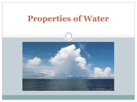 Properties of Water. WATER MOLECULES ARE MADE OF 2 HYDROGEN ATOMS AND 1 OXYGEN ATOM. THE HYDROGEN ATOM OF 1 MOLECULE IS ATTRACTED TO THE OXYGEN ATOM OF.
