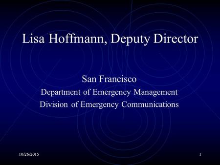 10/26/20151 Lisa Hoffmann, Deputy Director San Francisco Department of Emergency Management Division of Emergency Communications.