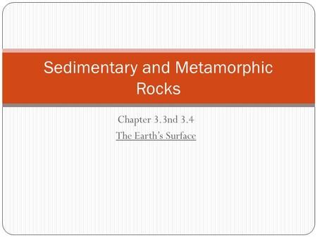 Chapter 3.3nd 3.4 The Earth's Surface Sedimentary and Metamorphic Rocks.