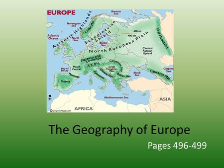 The Geography of Europe Pages 496-499. Vocabulary Eurasia – The large landmass that includes Europe and Asia.