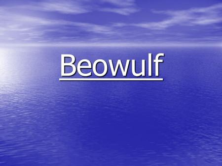 Beowulf. The Basics Who? Who? What? What? When? When? Where? Where? Why? Why?