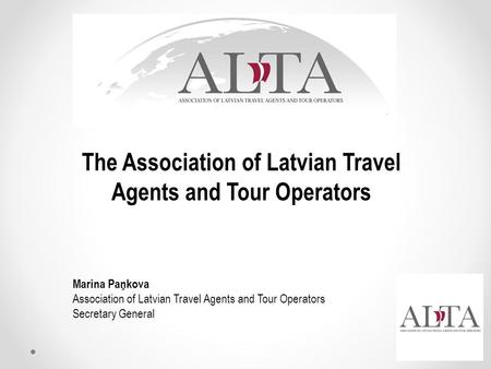 Marina Paņkova Association of Latvian Travel Agents and Tour Operators Secretary General The Association of Latvian Travel Agents and Tour Operators.