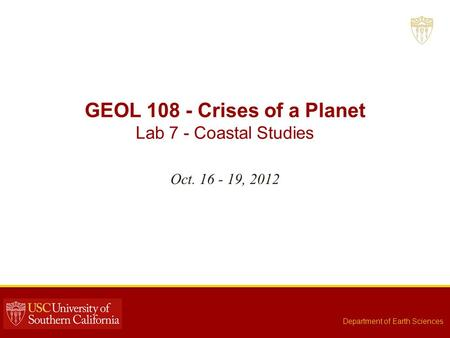 GEOL 108 - Crises of a Planet Lab 7 - Coastal Studies Oct. 16 - 19, 2012 Department of Earth Sciences.