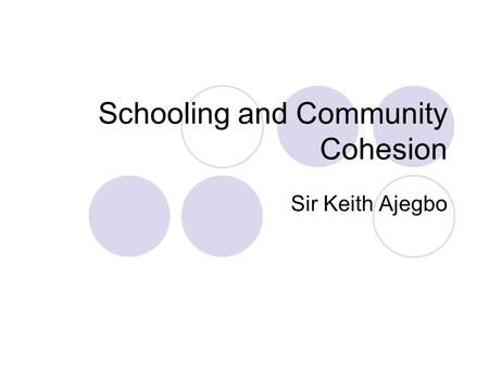 Schooling and Community Cohesion Sir Keith Ajegbo.