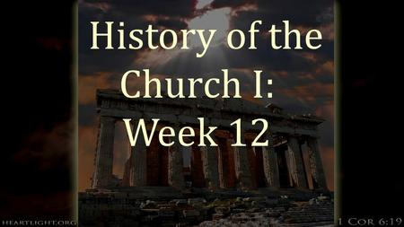 History of the Church I: Week 12. The Awesome Power of God The story of Anthony p. 116 Boniface and the Oak of Thor p, 152.