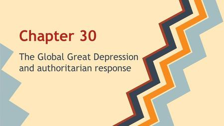 Chapter 30 The Global Great Depression and authoritarian response.