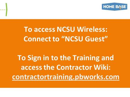 "To access NCSU Wireless: Connect to ""NCSU Guest"" To Sign in to the Training and access the Contractor Wiki: contractortraining.pbworks.com."