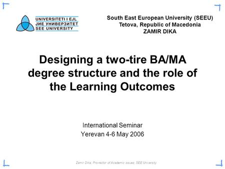 Zamir Dika, Pro-rector of Academic issues, SEE University Designing a two-tire BA/MA degree structure and the role of the Learning Outcomes International.
