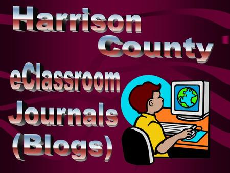 A Blog can be administered and accessed from any location where there is internet access. Provides for communication between home and school. Easily.