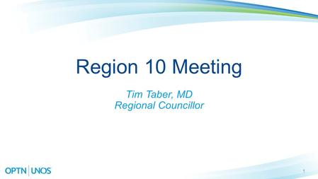 1 Region 10 Meeting Tim Taber, MD Regional Councillor.