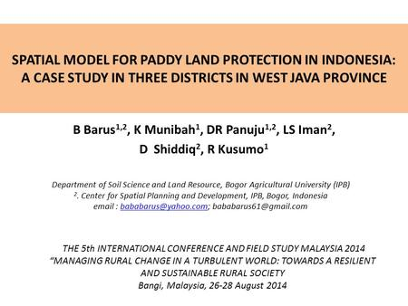 SPATIAL MODEL FOR PADDY LAND PROTECTION IN INDONESIA: A CASE STUDY IN THREE DISTRICTS IN WEST JAVA PROVINCE B Barus 1,2, K Munibah 1, DR Panuju 1,2, LS.